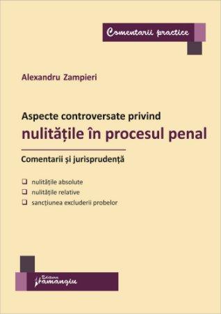 Aspecte controversate privind nulitatile in procesul penal. Comentarii si jurisprudenta-Vasiliu