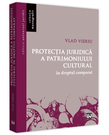Protectia juridica a patrimoniului cultural in dreptul comparat - Vlad Vieru