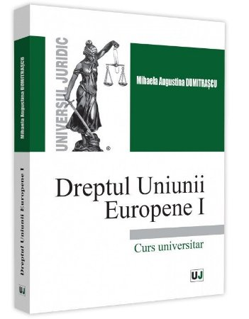 Dreptul Uniunii Europene I - Augustina Dumitrascu