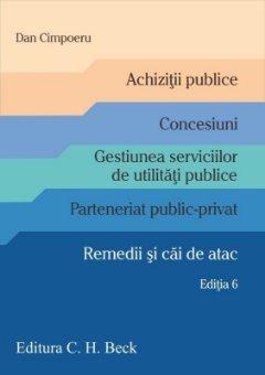 Achizitii publice. Concesiuni. Parteneriat public-privat. Remedii si cai de atac. Editia a 6-a_Cimpoeru