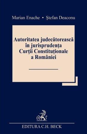 Autoritatea judecatoreasca in jurisprudenta Curtii Constitutionale a Romaniei - Enache, Deaconu
