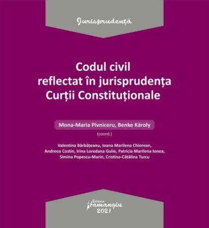 Codul civil reflectat in jurisprudenta Curtii Constitutionale__Pivniceru, Karoly