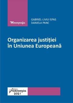 Organizarea justitiei in Uniunea Europeana_Ispas, Panc