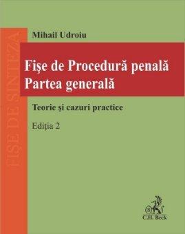 Fise de procedura penala. Partea generala. Teorie si cazuri practice. Editia a 2-a - Udroiu