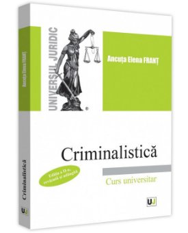 Criminalistica. Curs universitar Editia a 2-a - Frant