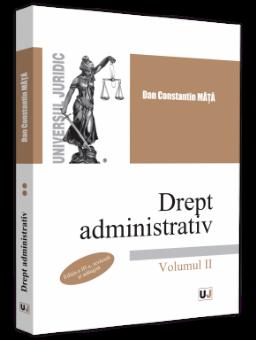 Drept administrativ. Volumul II. Editia a 3-a - Dan Constantin Mata