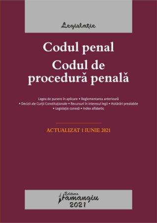 Codul penal. Codul de procedura penala. Legile de executare. Actualizat la 1 iunie 2021