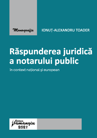 Raspunderea juridica a notarului public in context national si european_Ionut Alexandru Toader
