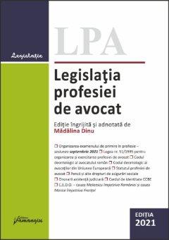 Legislatia profesiei de avocat. Editia 2021