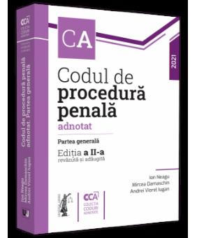 Codul de procedura penala adnotat. Partea generala. Editia a 2-a - Neagu, Damaschin, Iugan 2021