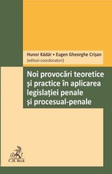 Noi provocari teoretice si practice in aplicarea legislatiei penale si procesual penale - Hunor Kadar, Eugen Crisan