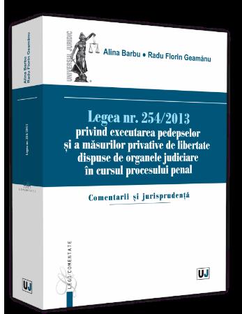 Legea nr. 254-2013 privind executarea pedepselor si a masurilor privative de libertate - Alina Barbu, Radu Florin Geamanu