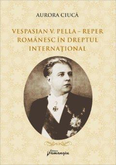 V_V_PELLA_Reper romanesc in dreptul international_Aurora Ciuca