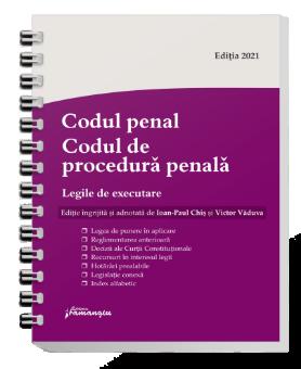 Codul penal. Codul de procedura penala. Legile de executare. Actualizat 1 august 2021 - Spiralat