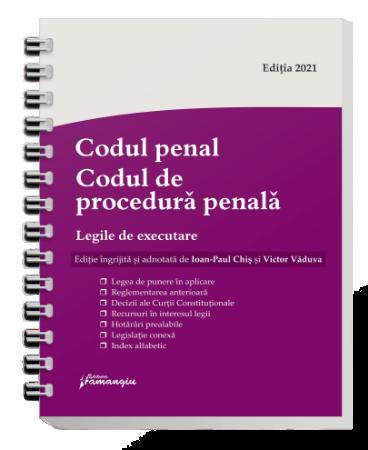 Codul penal si Legea de punere in aplicare editie 2021