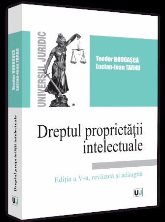 Dreptul proprietatii intelectuale. Editia a 5-a - Teodor Bodoasca
