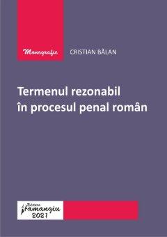 Termenul rezonabil in procesul penal roman - Cristian Balan