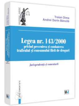 Legea nr. 143_2000 privind prevenirea si combaterea traficului si consumului ilicit de droguri-Traian Dima, Andrei Bancila