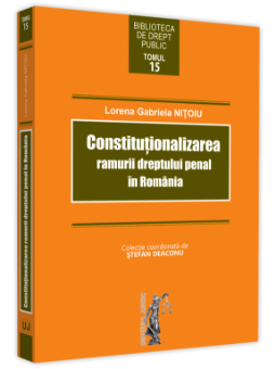 Constitutionalizarea ramurii dreptului penal in Romania - Lorena Gabriela Nitoiu