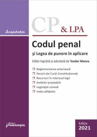 Codul penal si Legea de punere in aplicare editie 2021 ingrijita si adnotata de Teodor Manea