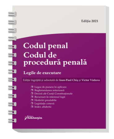 Codul penal. Codul de procedura penala. Legile de executare, editie ingrijita si adnotata de Ioan-Paul Chis si Victor Vaduva
