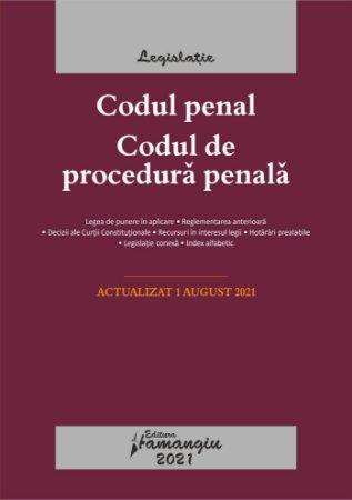 Codul penal. Codul de procedura penala. Legile de executare. Actualizat la 1 august 2021