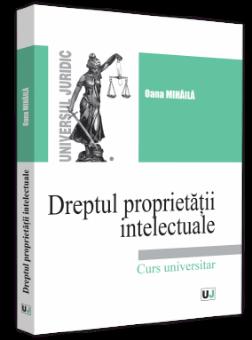 Dreptul proprietatii intelectuale. Curs universitar. 2021 autor Oana Mihaila