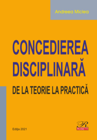 Concedierea disciplinara. De la teorie la practica autor Andreea Miclea