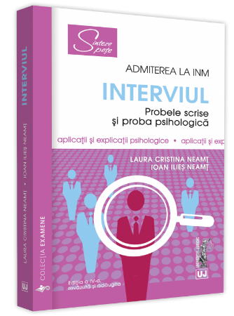 Interviul - Admiterea la INM.  2021 Probele scrise si proba psihologica autor  Laura Cristina Neamt, Ioan Ilies Neamt