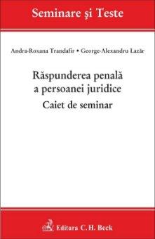 Raspunderea penala a persoanei juridice. Caiet de seminar autori Andra-Roxana Trandafir, George-Alexandru Lazar
