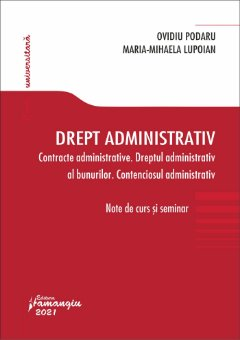 Drept administrativ. Contracte administrative. Dreptul administrativ al bunurilor. Contenciosul administrativ