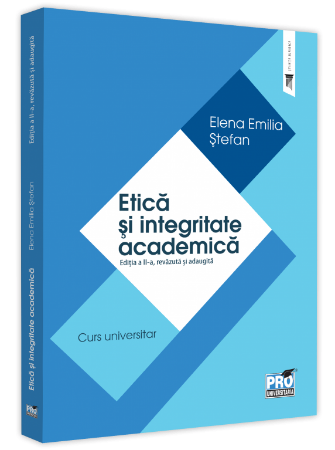 Etica si integritate academica. Editia a 2-a autor Elena Emilia Stefan