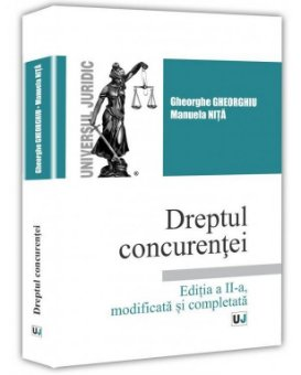 Dreptul concurentei. Editia a 2-a -autori Gheorghe Gheorghiu, Manuela Nita
