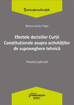 Efectele deciziilor Curtii Constitutionale asupra activitatilor de supraveghere tehnica autor Remus Iulian Popa