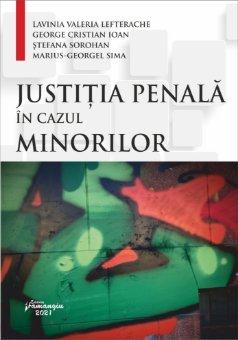Justitia penala in cazul minorilor autori Lavinia Valeria Lefterache, George Cristian Ioan, Stefana Sorohan, Marius-Georgel Sima