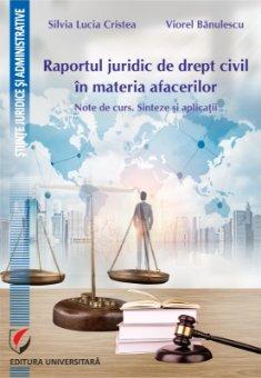 Raportul juridic de drept civil in materia afacerilor autori Viorel Banulescu, Silvia Lucia Cristea